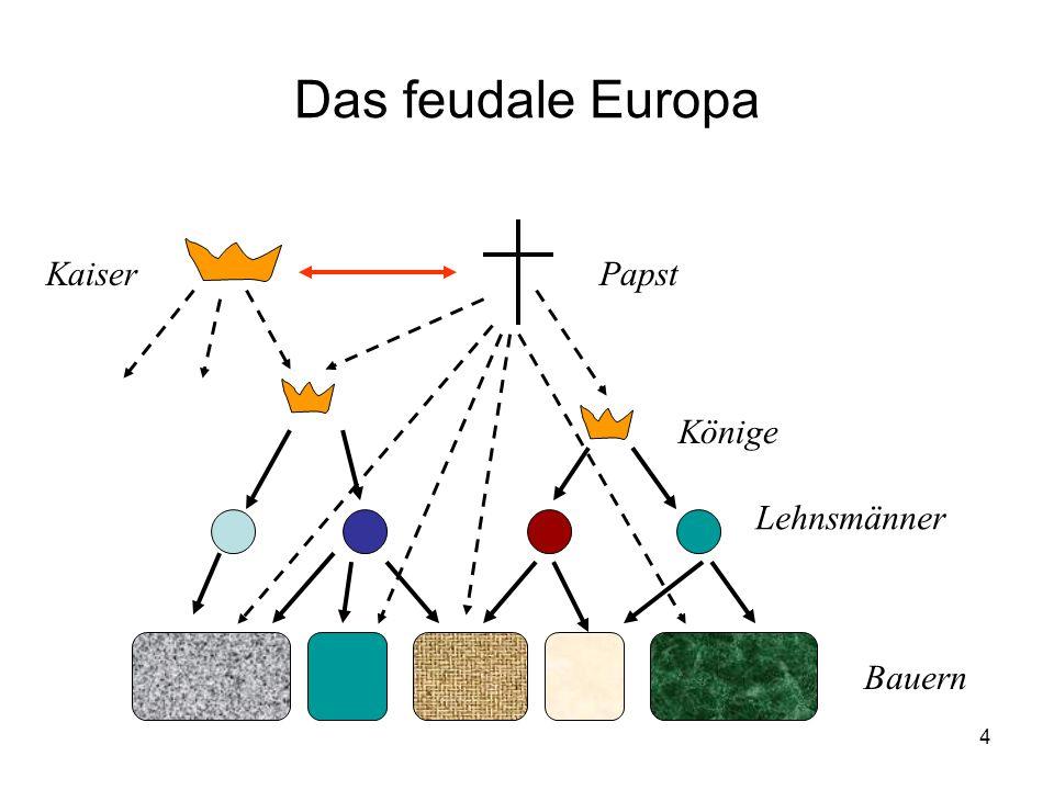 4 Das feudale Europa Lehnsmänner Könige Papst Bauern Kaiser