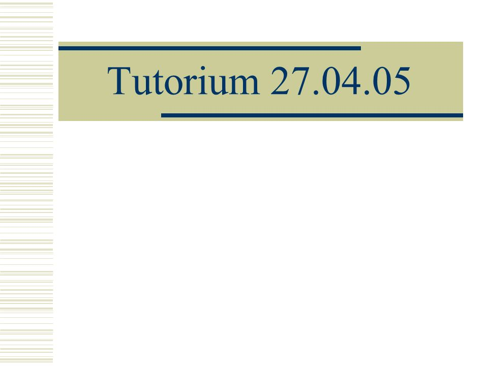 Tutorium 27.04.05