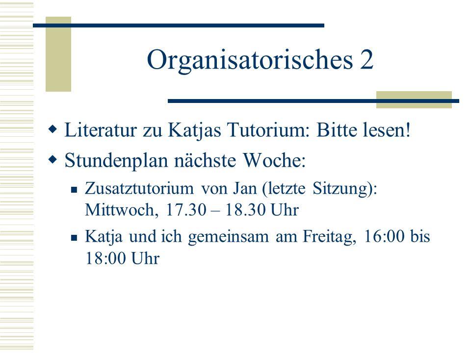Organisatorisches 2  Literatur zu Katjas Tutorium: Bitte lesen.