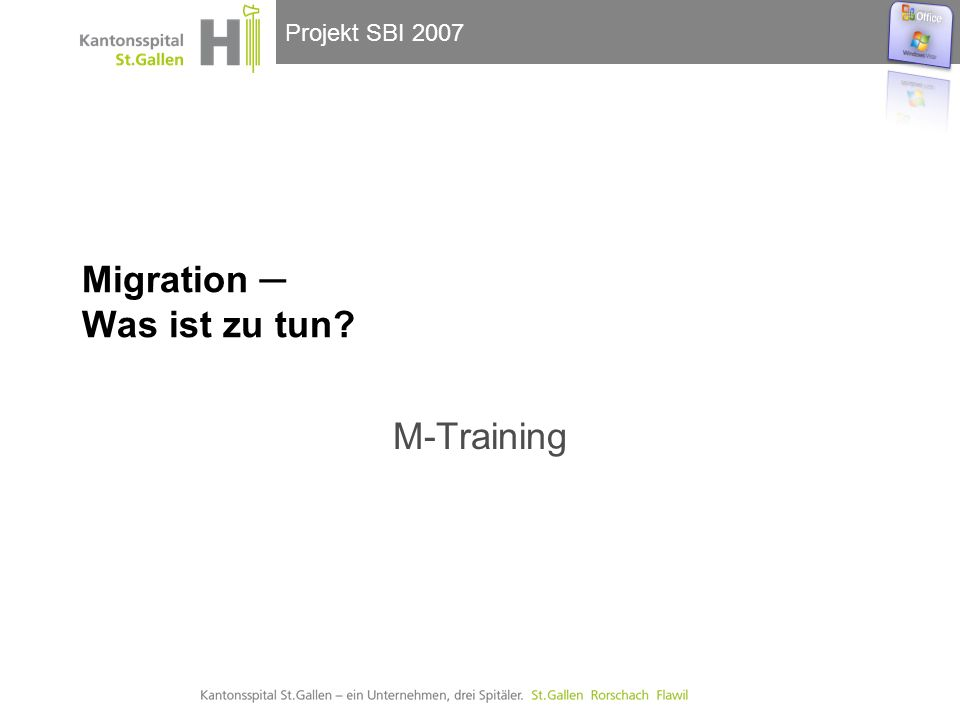 Projekt SBI 2007 Migration ─ Was ist zu tun M-Training