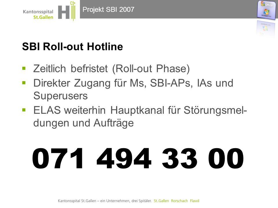 Projekt SBI 2007 SBI Roll-out Hotline  Zeitlich befristet (Roll-out Phase)  Direkter Zugang für Ms, SBI-APs, IAs und Superusers  ELAS weiterhin Hauptkanal für Störungsmel- dungen und Aufträge 071 494 33 00
