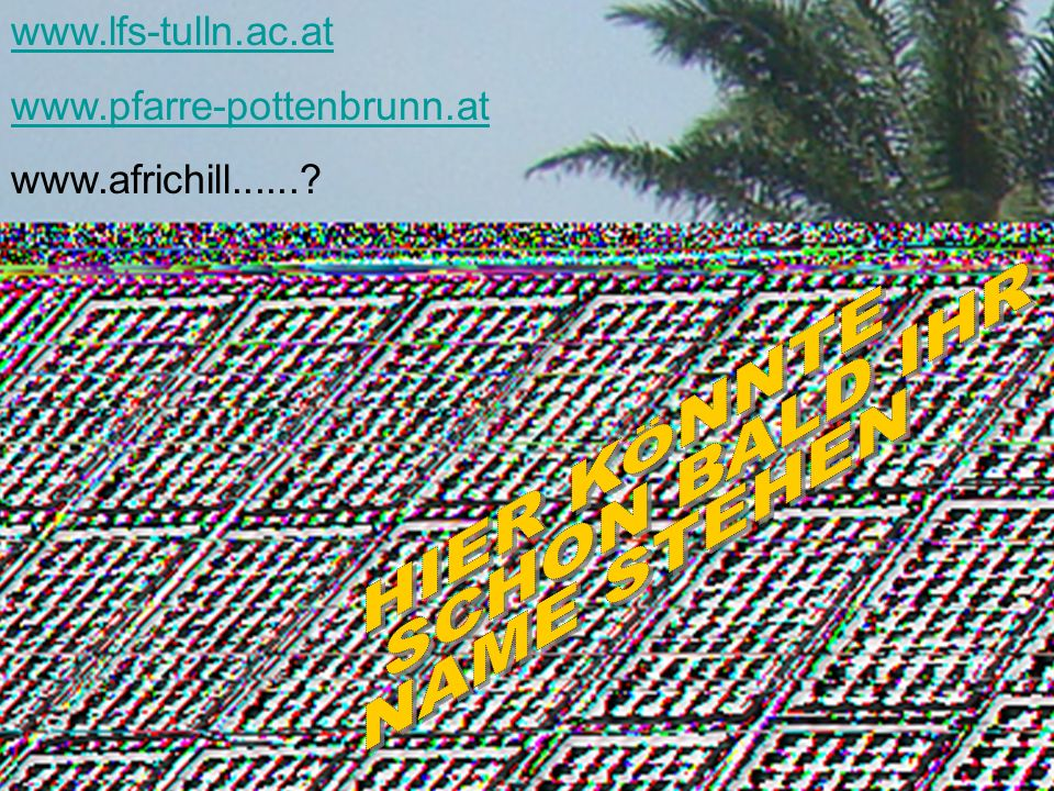 www.lfs-tulln.ac.at www.pfarre-pottenbrunn.at www.africhill......?