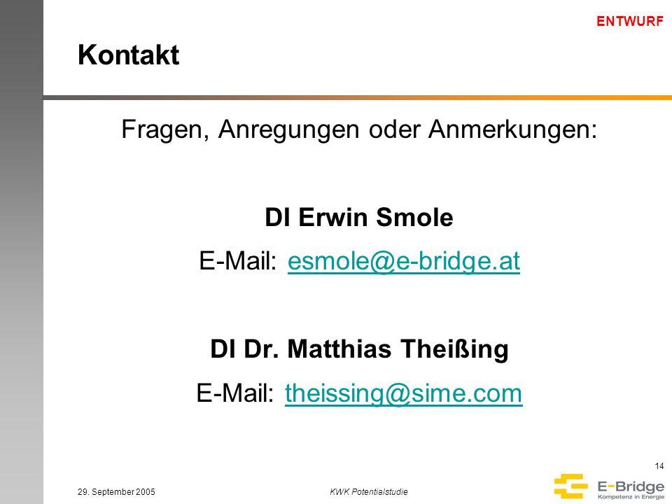 ENTWURF 29. September 2005KWK Potentialstudie 14 Kontakt Fragen, Anregungen oder Anmerkungen: DI Erwin Smole E-Mail: esmole@e-bridge.atesmole@e-bridge