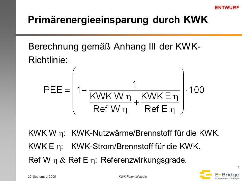 ENTWURF 29. September 2005KWK Potentialstudie 7 Primärenergieeinsparung durch KWK Berechnung gemäß Anhang III der KWK- Richtlinie: KWK W  :KWK-Nutzwä