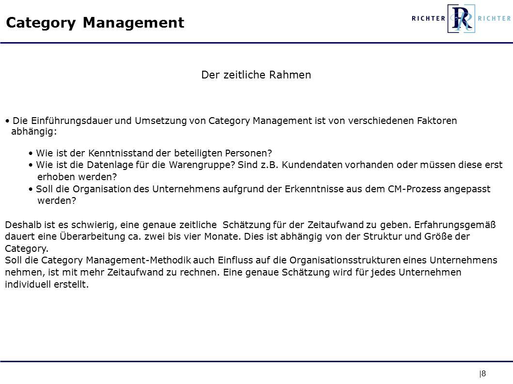 8 Der zeitliche Rahmen Die Einführungsdauer und Umsetzung von Category Management ist von verschiedenen Faktoren abhängig: Wie ist der Kenntnisstand der beteiligten Personen.