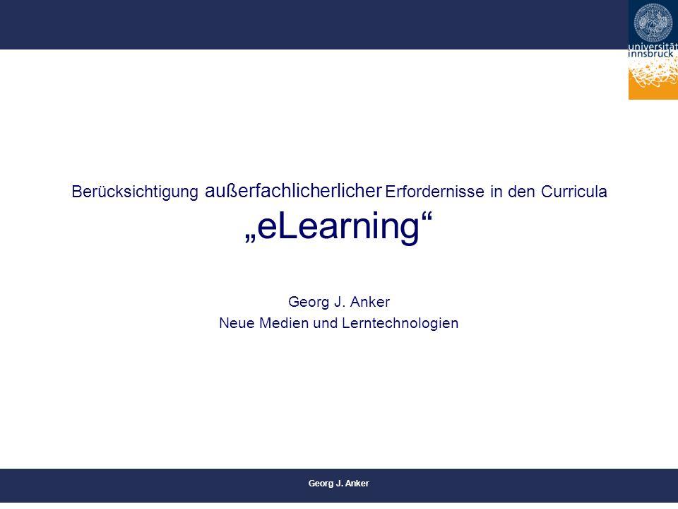 """Georg J. Anker Berücksichtigung außerfachlicherlicher Erfordernisse in den Curricula """"eLearning"""" Georg J. Anker Neue Medien und Lerntechnologien"""