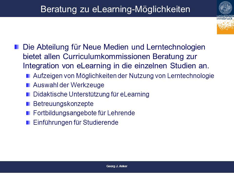 Georg J. Anker Beratung zu eLearning-Möglichkeiten Die Abteilung für Neue Medien und Lerntechnologien bietet allen Curriculumkommissionen Beratung zur