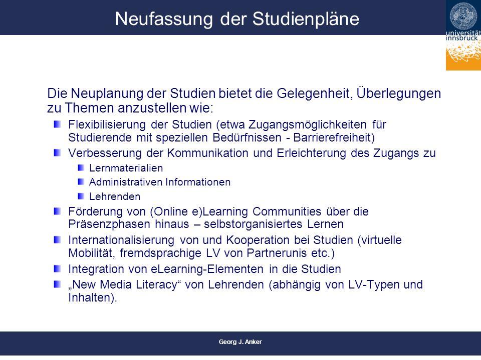 Georg J. Anker Neufassung der Studienpläne Die Neuplanung der Studien bietet die Gelegenheit, Überlegungen zu Themen anzustellen wie: Flexibilisierung