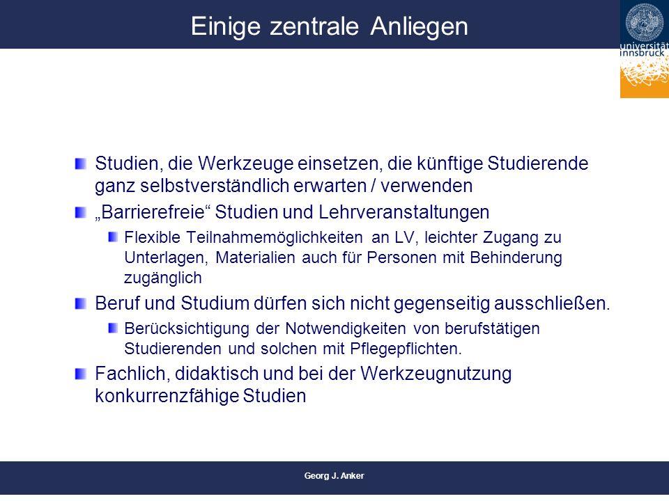 """Georg J. Anker Einige zentrale Anliegen Studien, die Werkzeuge einsetzen, die künftige Studierende ganz selbstverständlich erwarten / verwenden """"Barri"""