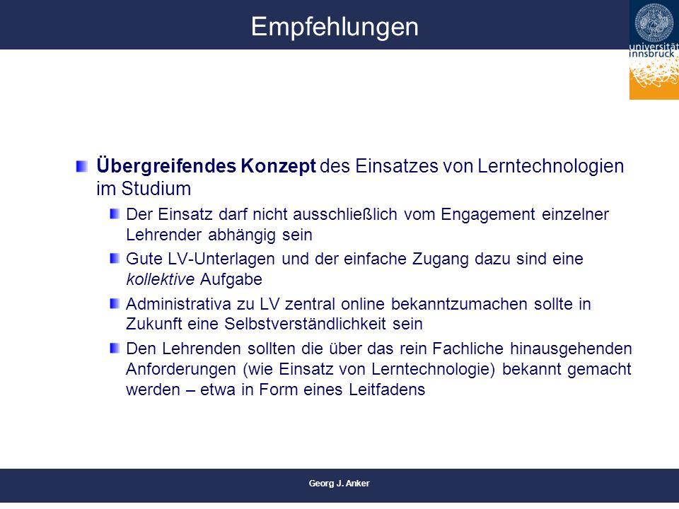 Georg J. Anker Empfehlungen Übergreifendes Konzept des Einsatzes von Lerntechnologien im Studium Der Einsatz darf nicht ausschließlich vom Engagement