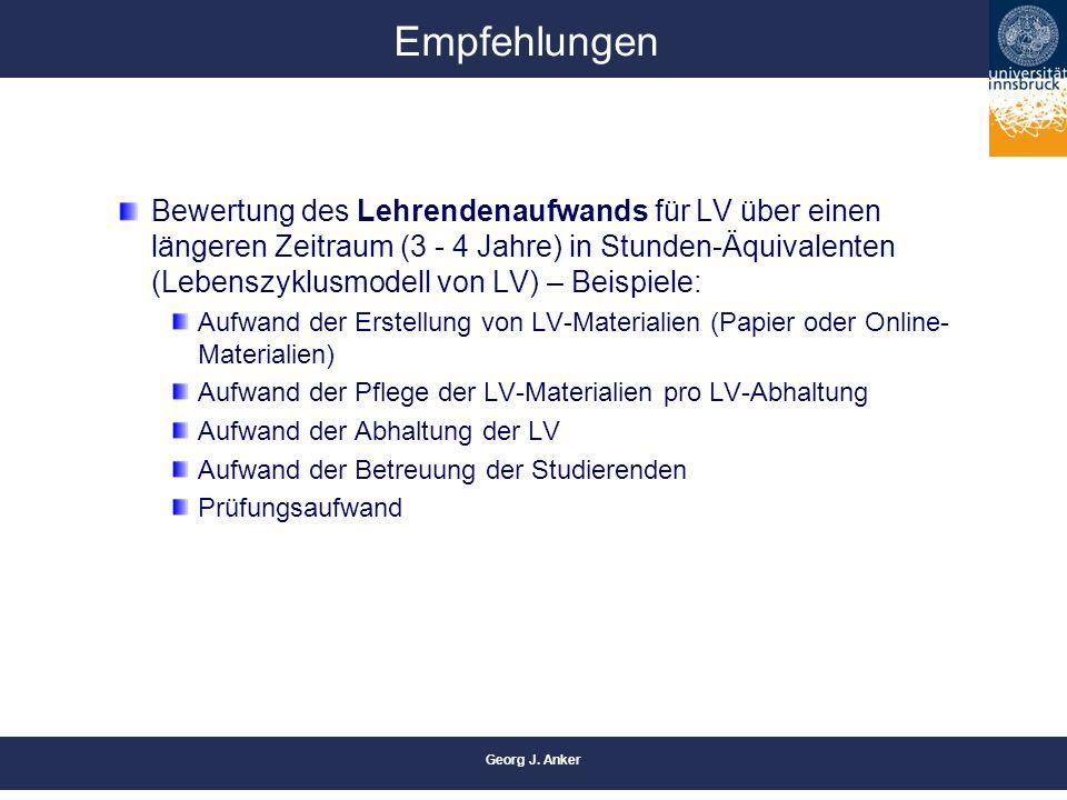 Georg J. Anker Empfehlungen Bewertung des Lehrendenaufwands für LV über einen längeren Zeitraum (3 - 4 Jahre) in Stunden-Äquivalenten (Lebenszyklusmod