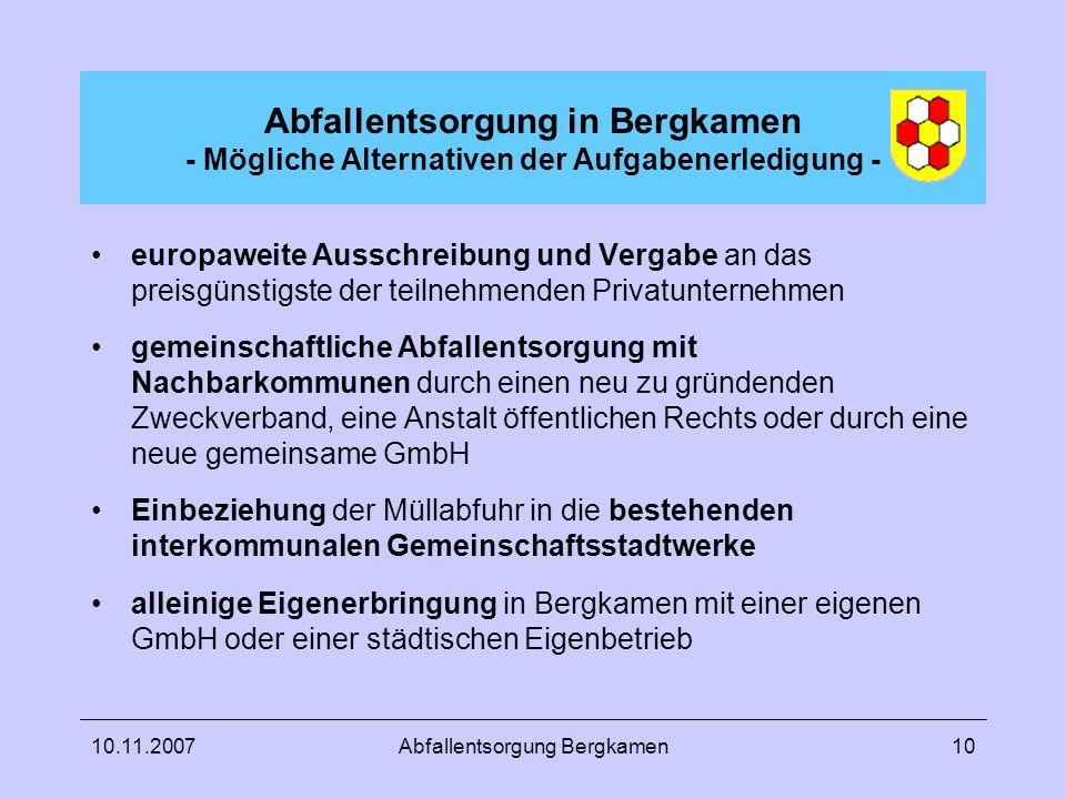 10.11.2007Abfallentsorgung Bergkamen10 Abfallentsorgung in Bergkamen - Mögliche Alternativen der Aufgabenerledigung - europaweite Ausschreibung und Ve