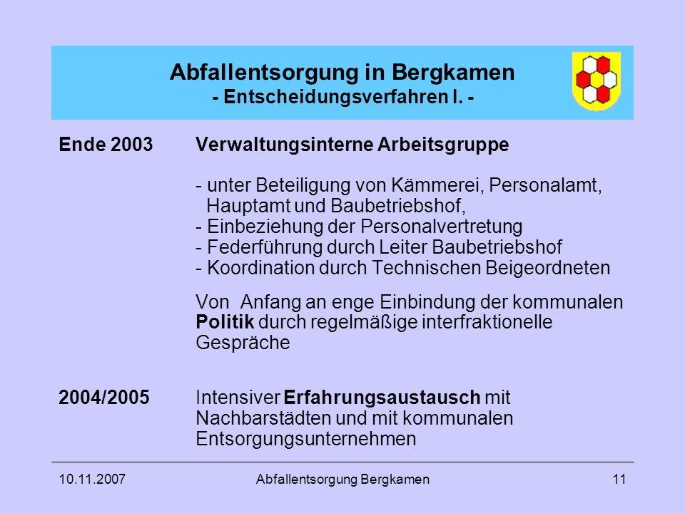 10.11.2007Abfallentsorgung Bergkamen11 Abfallentsorgung in Bergkamen - Entscheidungsverfahren I. - Ende 2003Verwaltungsinterne Arbeitsgruppe - unter B