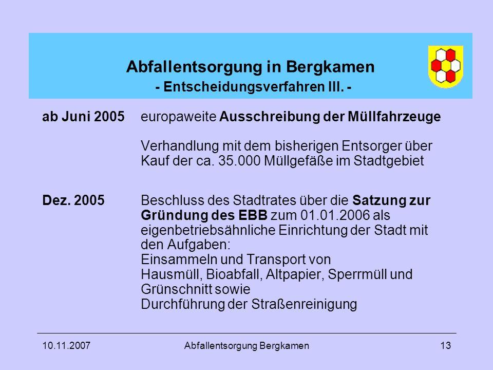 10.11.2007Abfallentsorgung Bergkamen13 Abfallentsorgung in Bergkamen - Entscheidungsverfahren III. - ab Juni 2005europaweite Ausschreibung der Müllfah