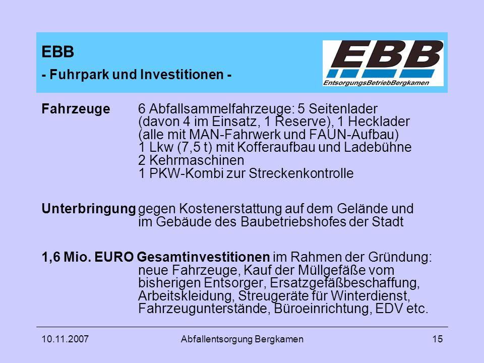 10.11.2007Abfallentsorgung Bergkamen15 EBB - Fuhrpark und Investitionen - Fahrzeuge6 Abfallsammelfahrzeuge: 5 Seitenlader (davon 4 im Einsatz, 1 Reser