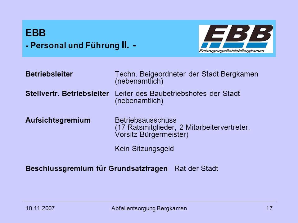 10.11.2007Abfallentsorgung Bergkamen17 EBB - Personal und Führung II. - BetriebsleiterTechn. Beigeordneter der Stadt Bergkamen (nebenamtlich) Stellver