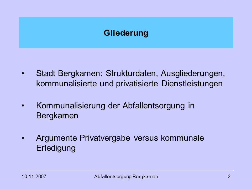 10.11.2007Abfallentsorgung Bergkamen2 Gliederung Stadt Bergkamen: Strukturdaten, Ausgliederungen, kommunalisierte und privatisierte Dienstleistungen K