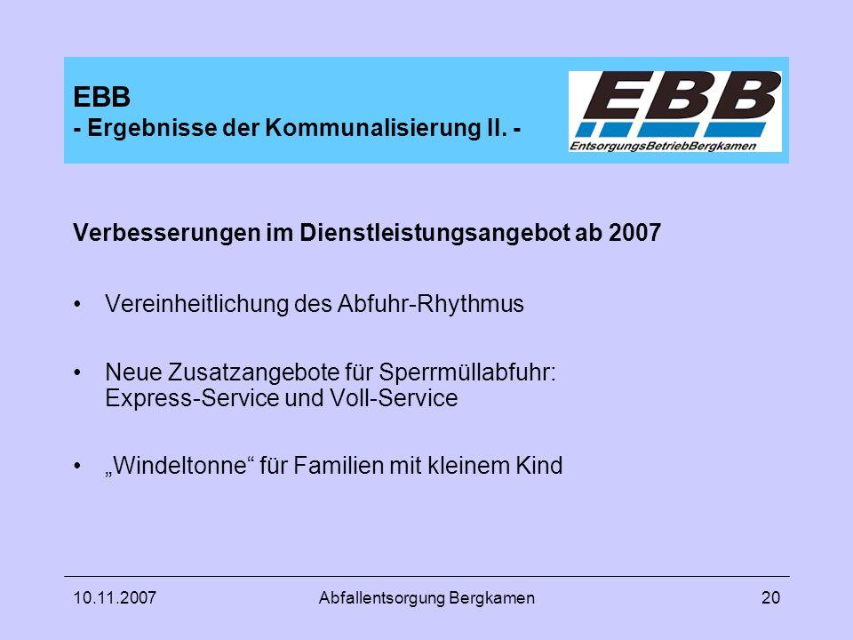 10.11.2007Abfallentsorgung Bergkamen20 EBB - Ergebnisse der Kommunalisierung II. - Verbesserungen im Dienstleistungsangebot ab 2007 Vereinheitlichung