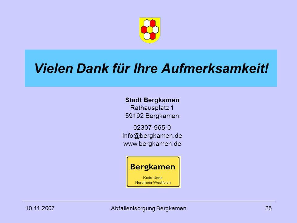 10.11.2007Abfallentsorgung Bergkamen25 Vielen Dank für Ihre Aufmerksamkeit! Stadt Bergkamen Rathausplatz 1 59192 Bergkamen 02307-965-0 info@bergkamen.