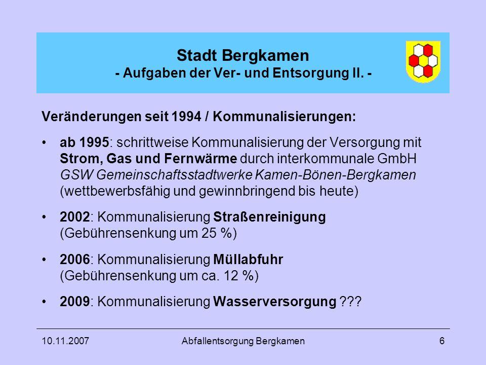 10.11.2007Abfallentsorgung Bergkamen6 Veränderungen seit 1994 / Kommunalisierungen: ab 1995: schrittweise Kommunalisierung der Versorgung mit Strom, G
