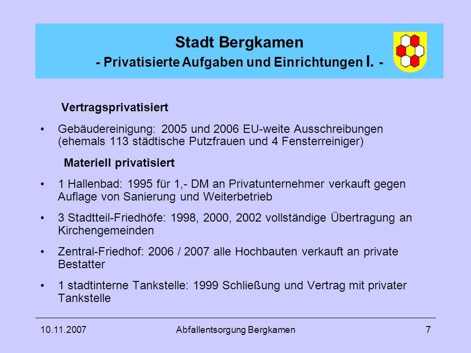10.11.2007Abfallentsorgung Bergkamen7 Stadt Bergkamen - Privatisierte Aufgaben und Einrichtungen I. - Vertragsprivatisiert Gebäudereinigung: 2005 und