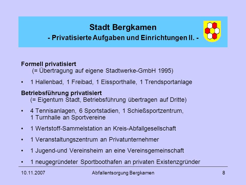 10.11.2007Abfallentsorgung Bergkamen8 Stadt Bergkamen - Privatisierte Aufgaben und Einrichtungen II. - Formell privatisiert (= Übertragung auf eigene
