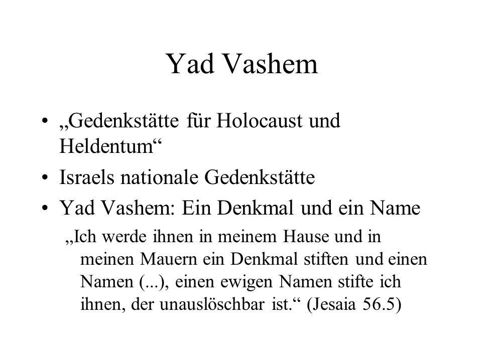 """Yad Vashem """"Gedenkstätte für Holocaust und Heldentum Israels nationale Gedenkstätte Yad Vashem: Ein Denkmal und ein Name """"Ich werde ihnen in meinem Hause und in meinen Mauern ein Denkmal stiften und einen Namen (...), einen ewigen Namen stifte ich ihnen, der unauslöschbar ist. (Jesaia 56.5)"""