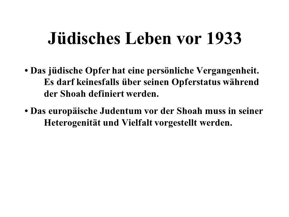 Jüdisches Leben vor 1933 Das jüdische Opfer hat eine persönliche Vergangenheit. Es darf keinesfalls über seinen Opferstatus während der Shoah definier