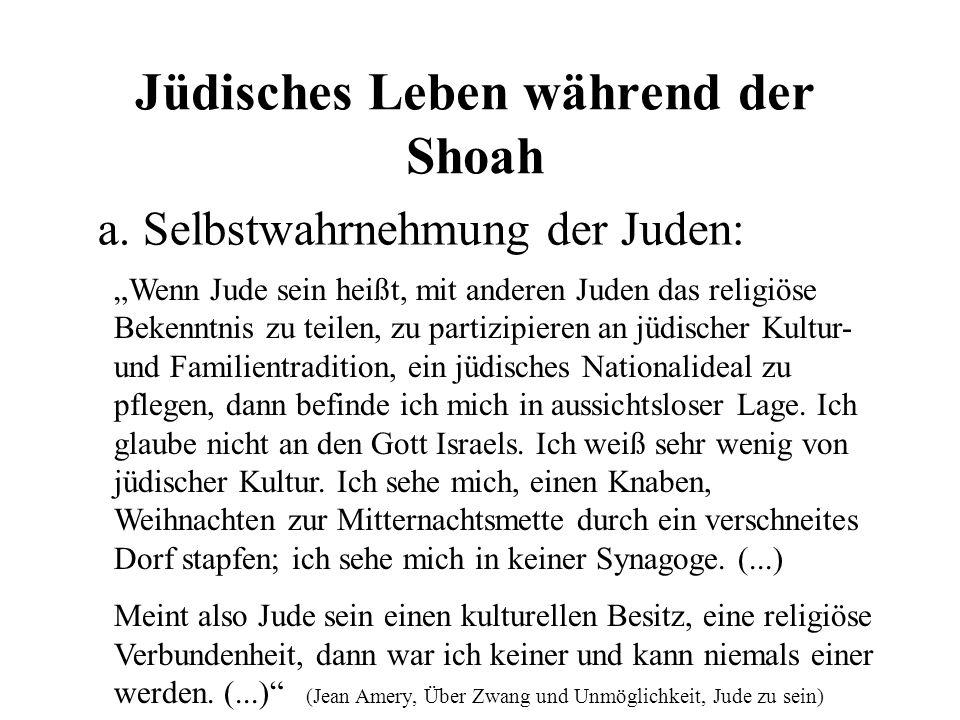 """Jüdisches Leben während der Shoah a. Selbstwahrnehmung der Juden: """"Wenn Jude sein heißt, mit anderen Juden das religiöse Bekenntnis zu teilen, zu part"""