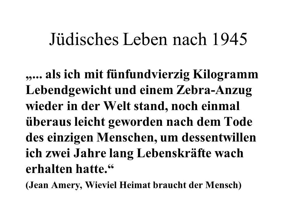 """Jüdisches Leben nach 1945 """"... als ich mit fünfundvierzig Kilogramm Lebendgewicht und einem Zebra-Anzug wieder in der Welt stand, noch einmal überaus"""