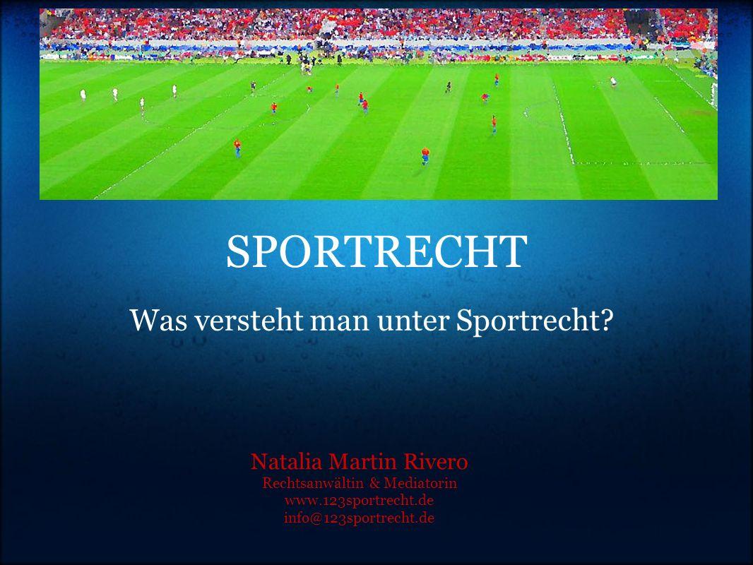 SPORTRECHT Was versteht man unter Sportrecht? Natalia Martin Rivero Rechtsanwältin & Mediatorin www.123sportrecht.de info@123sportrecht.de