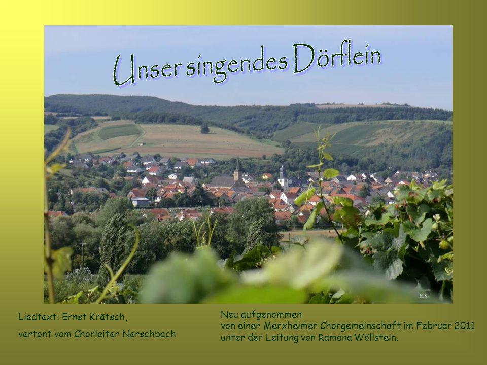Liedtext: Ernst Krätsch, vertont vom Chorleiter Nerschbach Neu aufgenommen von einer Merxheimer Chorgemeinschaft im Februar 2011 unter der Leitung von Ramona Wöllstein.