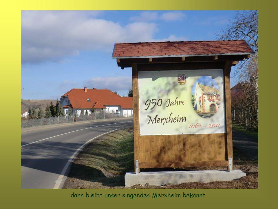 dann bleibt unser singendes Merxheim bekannt