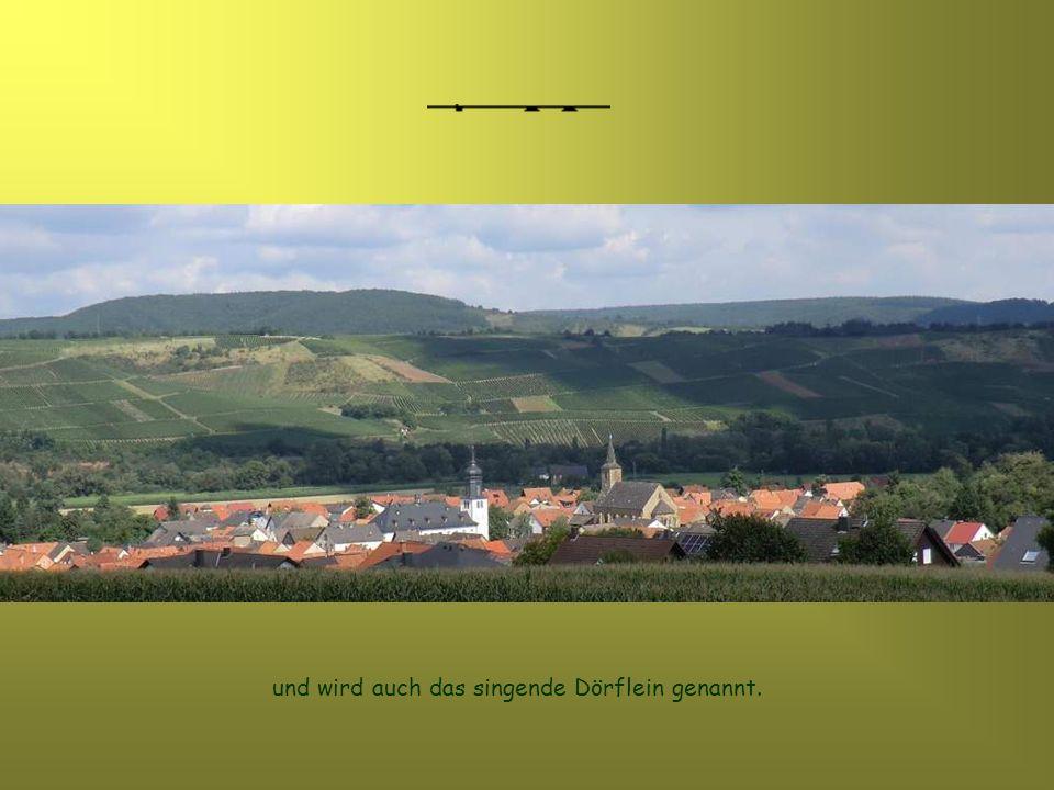 Durch Wein und Gesang ist es weithin bekannt und wird auch das singende Dörflein genannt.
