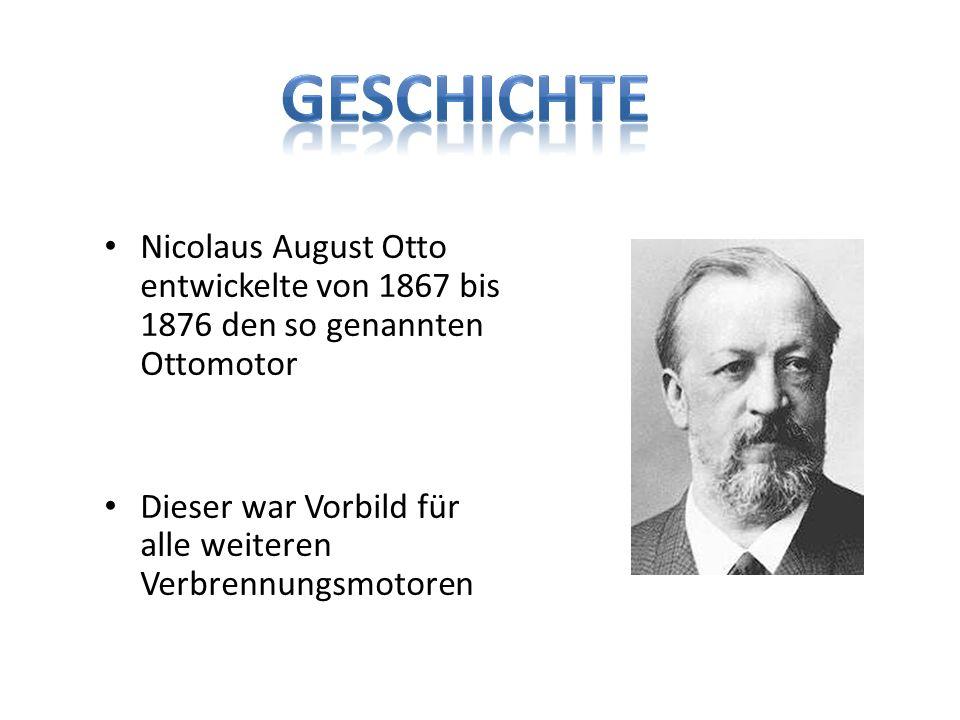 Nicolaus August Otto entwickelte von 1867 bis 1876 den so genannten Ottomotor Dieser war Vorbild für alle weiteren Verbrennungsmotoren
