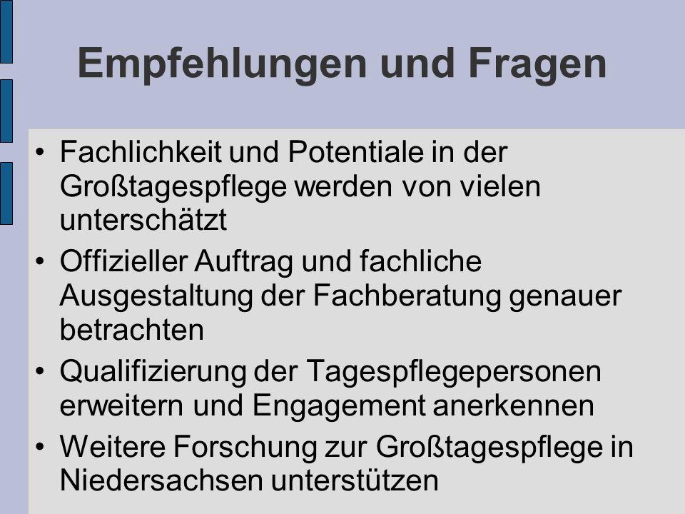 Empfehlungen und Fragen Fachlichkeit und Potentiale in der Großtagespflege werden von vielen unterschätzt Offizieller Auftrag und fachliche Ausgestaltung der Fachberatung genauer betrachten Qualifizierung der Tagespflegepersonen erweitern und Engagement anerkennen Weitere Forschung zur Großtagespflege in Niedersachsen unterstützen