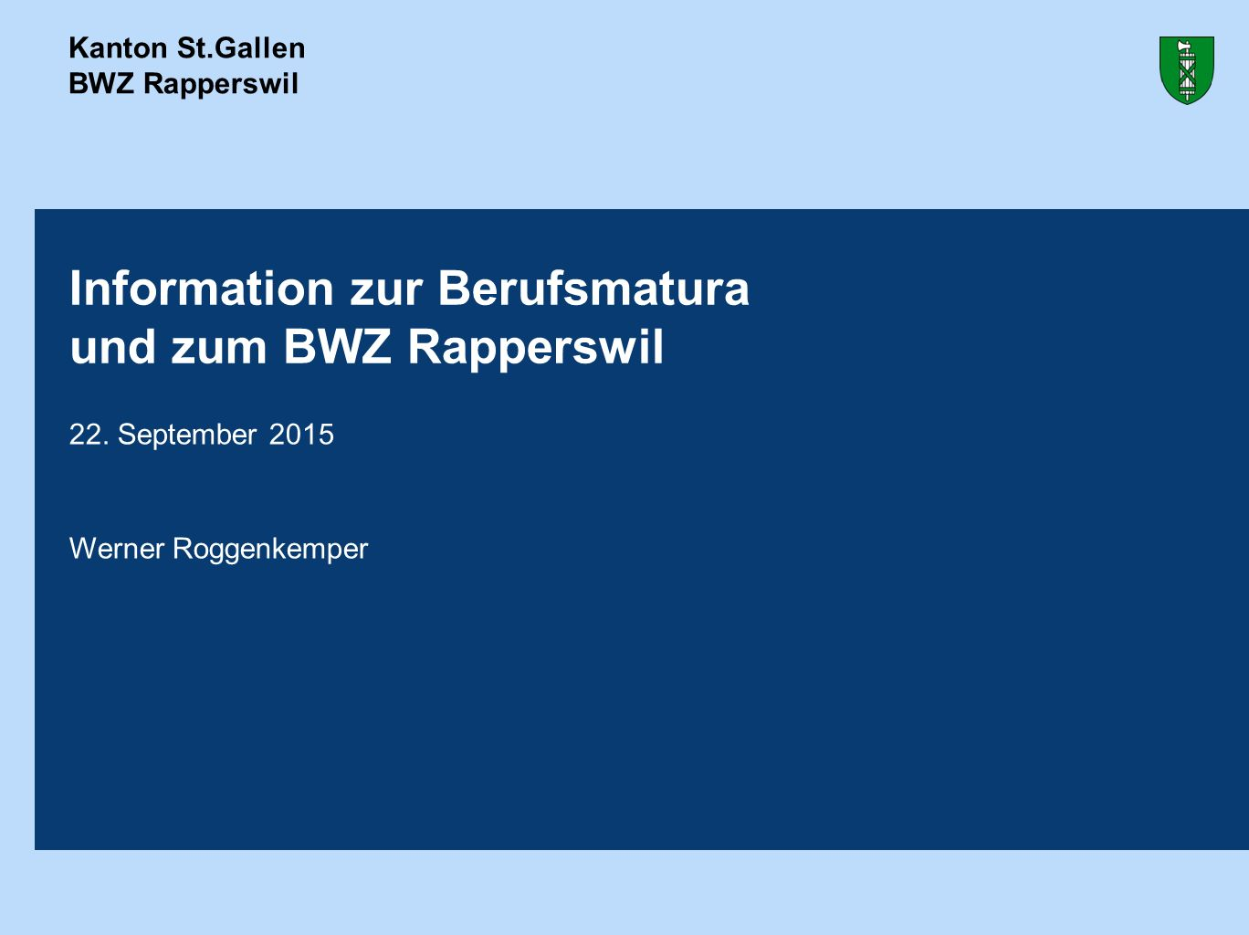 Kanton St.Gallen BWZ Rapperswil Information zur Berufsmatura und zum BWZ Rapperswil 22. September 2015 Werner Roggenkemper