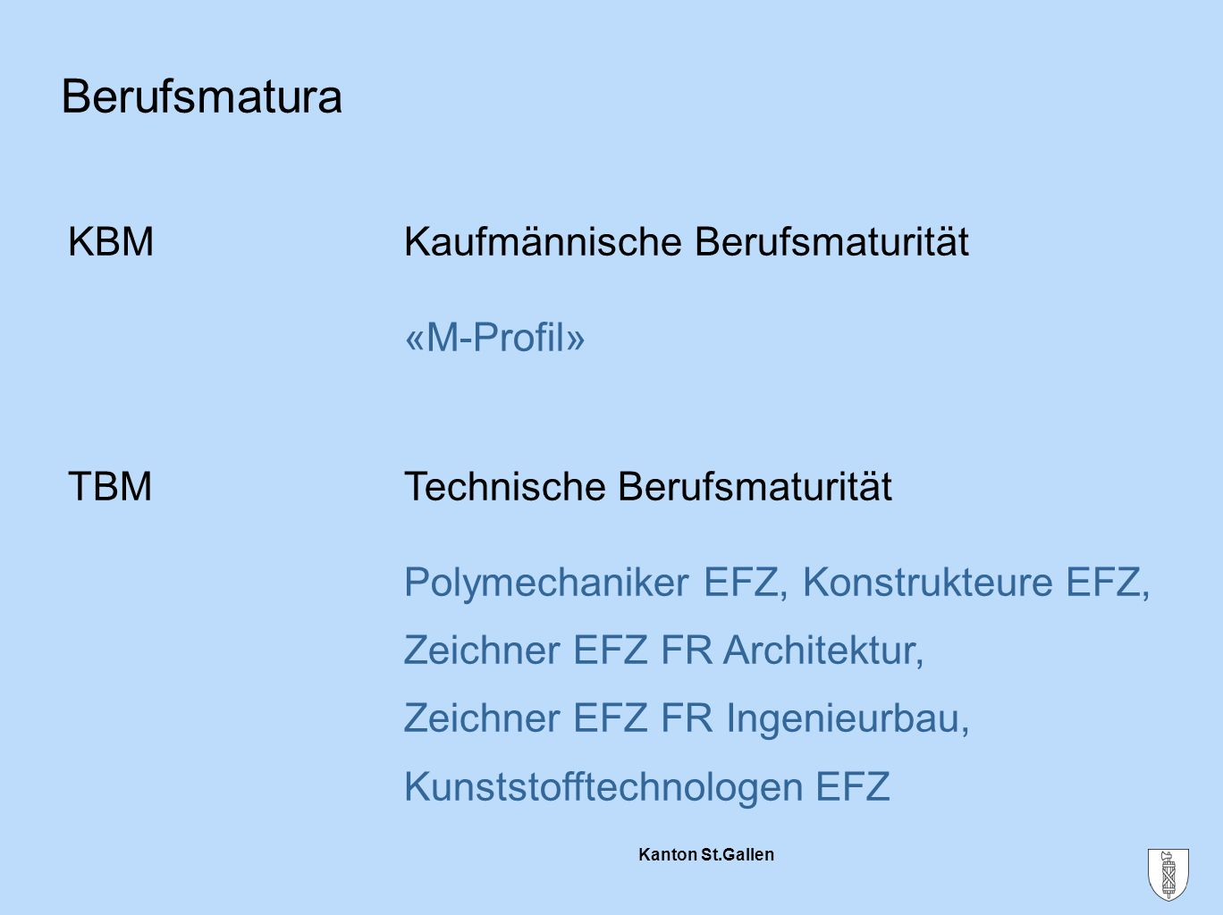 Kanton St.Gallen Berufsmatura KBMKaufmännische Berufsmaturität «M-Profil» TBMTechnische Berufsmaturität Polymechaniker EFZ, Konstrukteure EFZ, Zeichne