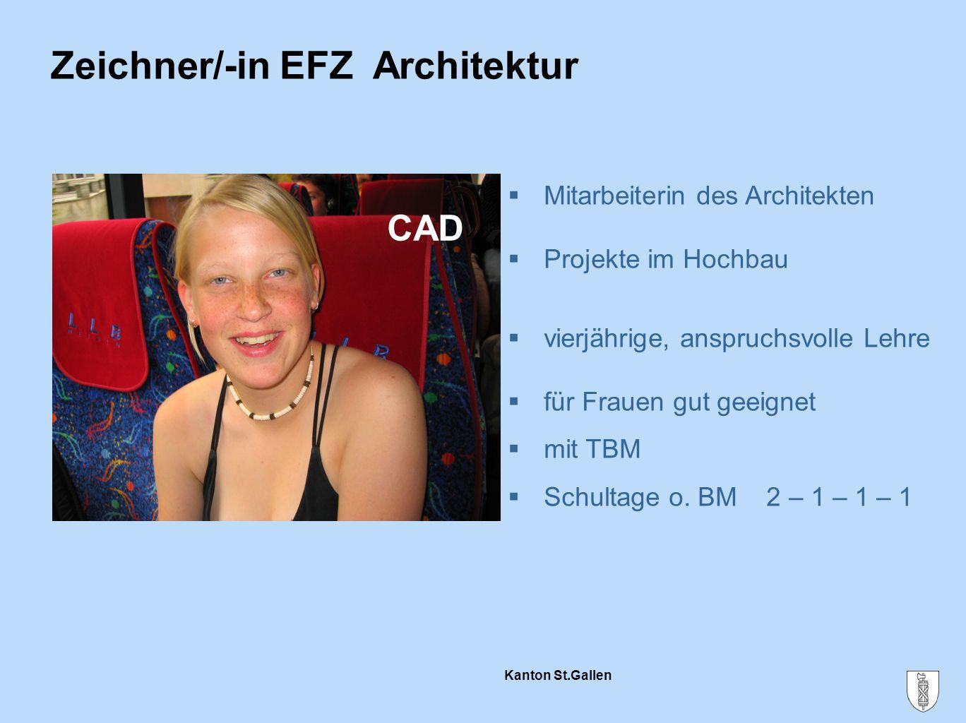 Kanton St.Gallen Zeichner/-in EFZ Architektur CAD  Mitarbeiterin des Architekten  Projekte im Hochbau  vierjährige, anspruchsvolle Lehre  für Frau