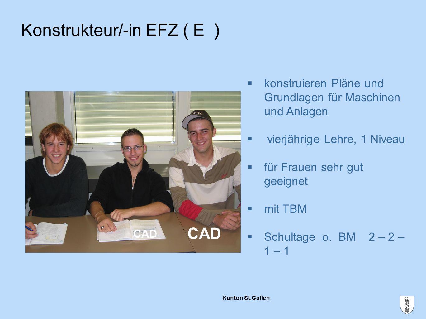 Kanton St.Gallen Konstrukteur/-in EFZ ( E ) CAD  konstruieren Pläne und Grundlagen für Maschinen und Anlagen  vierjährige Lehre, 1 Niveau  für Frau