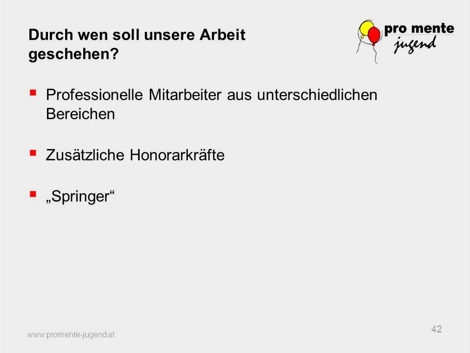 www.promente-jugend.at 42 Durch wen soll unsere Arbeit geschehen?  Professionelle Mitarbeiter aus unterschiedlichen Bereichen  Zusätzliche Honorarkr
