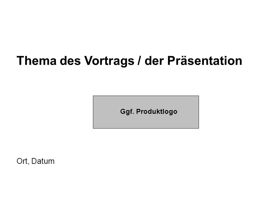 Thema des Vortrags / der Präsentation Ort, Datum Ggf. Produktlogo