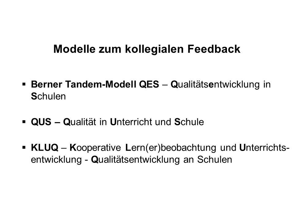 Modelle zum kollegialen Feedback  Berner Tandem-Modell QES – Qualitätsentwicklung in Schulen  QUS – Qualität in Unterricht und Schule  KLUQ – Koope