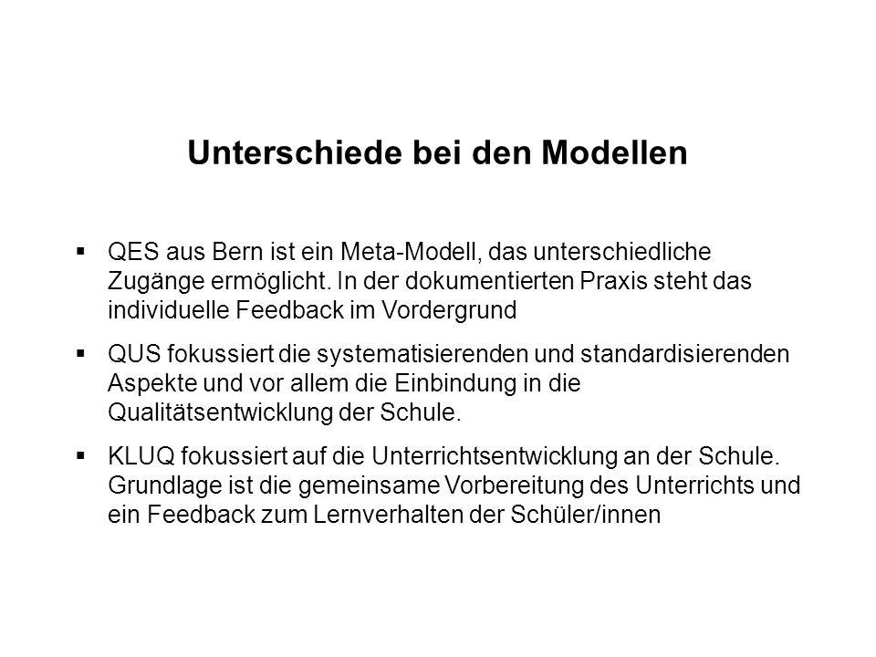 Unterschiede bei den Modellen  QES aus Bern ist ein Meta-Modell, das unterschiedliche Zugänge ermöglicht. In der dokumentierten Praxis steht das indi