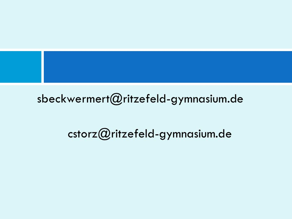 sbeckwermert@ritzefeld-gymnasium.de cstorz@ritzefeld-gymnasium.de