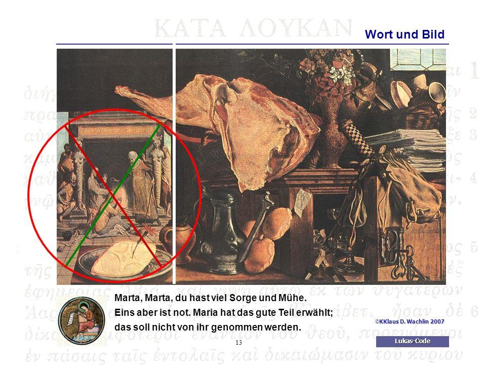 13Lukas-Code © KKlaus D.Wachlin 2007 Wort und Bild Marta, Marta, du hast viel Sorge und Mühe.