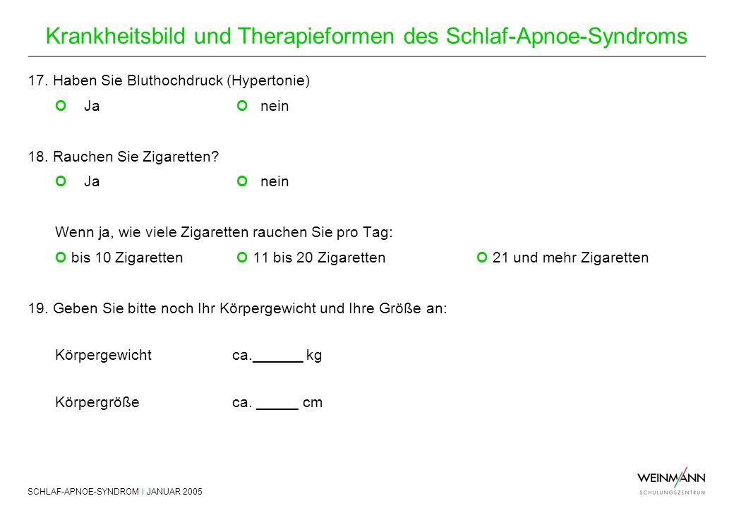 SCHLAF-APNOE-SYNDROM I JANUAR 2005 Krankheitsbild und Therapieformen des Schlaf-Apnoe-Syndroms 17. Haben Sie Bluthochdruck (Hypertonie) OJa Onein 18.
