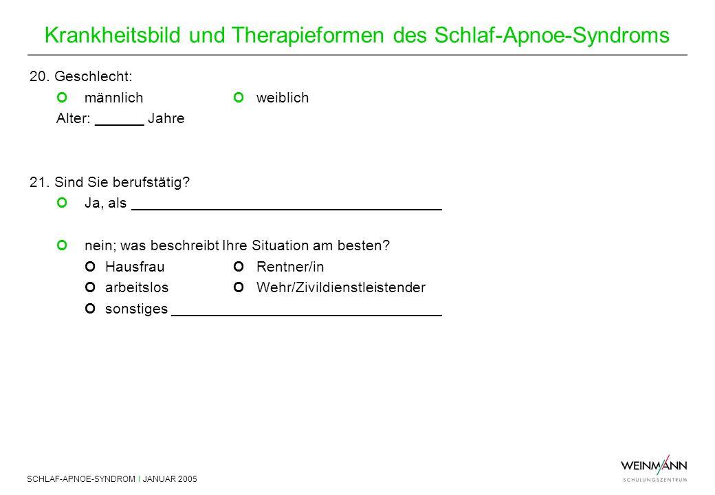 SCHLAF-APNOE-SYNDROM I JANUAR 2005 Krankheitsbild und Therapieformen des Schlaf-Apnoe-Syndroms 20. Geschlecht: Omännlich Oweiblich Alter: ______ Jahre