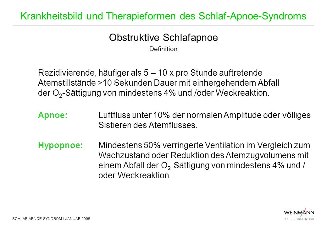 SCHLAF-APNOE-SYNDROM I JANUAR 2005 Krankheitsbild und Therapieformen des Schlaf-Apnoe-Syndroms Rezidivierende, häufiger als 5 – 10 x pro Stunde auftre