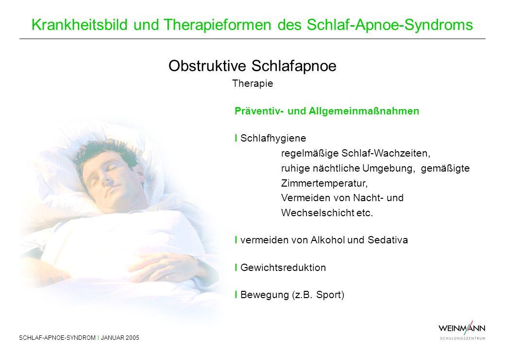 SCHLAF-APNOE-SYNDROM I JANUAR 2005 Krankheitsbild und Therapieformen des Schlaf-Apnoe-Syndroms Obstruktive Schlafapnoe Therapie Präventiv- und Allgeme